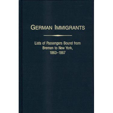 German Immigrants: Lists of Passengers Bound from Bremen to New York, Vol. III, 1863-1867 - Gary J. Zimmerman and Marion Wolfert