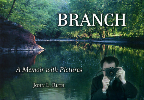 Branch: A Memoir with Pictures - John L. Ruth