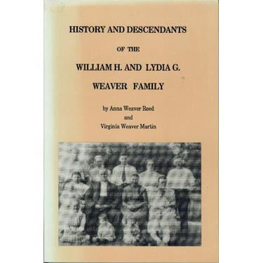 History and Descendants of the William H. and Lydia G. Weaver Family - Anna Weaver Reed and Virginia Weaver Martin