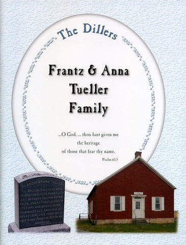 The Dillers: Frantz & Anna Tueller Family - compiled by Cleora Campbell