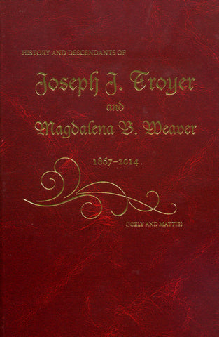 History and Descendants of Joseph J. Troyer and Magdalena B. Weaver, 1867-2014 - compiled by Troyer Cousins