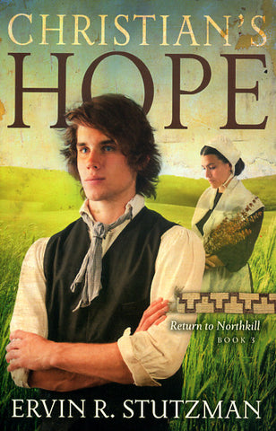 Christian's Hope—Return to Northkill, Book 3 - Ervin R. Stutzman