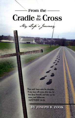 From the Cradle to the Cross: My Life's Journey - Joseph B. Zook