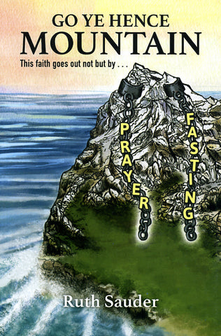 Go Ye Hence Mountain: This Faith Goes Out Not But by Prayer & Fasting