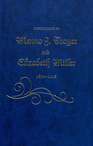 Descendants of Menno J. Troyer and Elizabeth Miller, 1870-2016