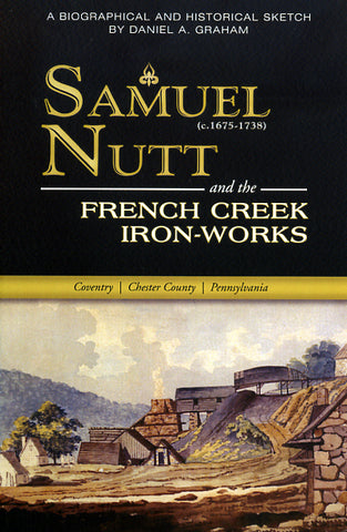 Samuel Nutt (c.1675-1738) and the French Creek Iron-works at Coventry, Chester Co., Pa.