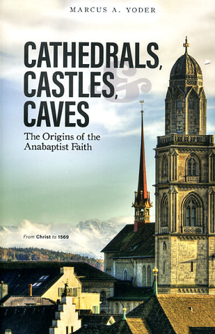Cathedrals, Castles, & Caves: The Origins of the Anabaptist Faith