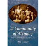 A Community of Memory My Days with George and Clara - Jeff Gundy