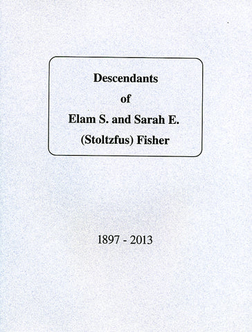 Descendants of Elam S. and Sarah E. (Stoltzfus) Fisher, 1897-2013