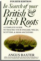 In Search of Your British and Irish Roots: A Complete Guide to Tracing Your English, Welsh, Scottish, and Irish Ancestors