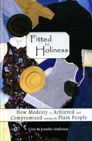 Fitted to Holiness: How Modesty Is Achieved and Compromised Among the Plain People