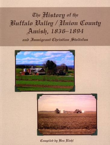 The History of the Buffalo Valley/Union County, PA, Amish, 1836-1894, and Immigrant Christian Stoltzfus