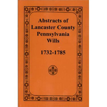 Abstracts of Lancaster Co., Pennsylvania, Wills 1732-1785 - F. Edward Wright