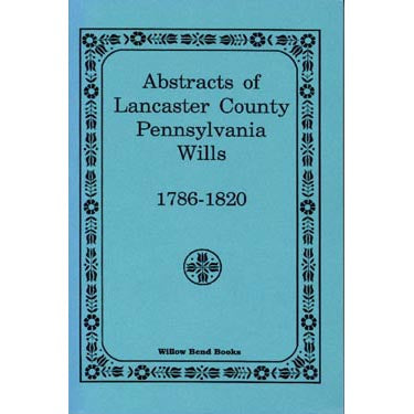 Abstracts of Lancaster Co., Pennsylvania, Wills 1786-1820 - F. Edward Wright