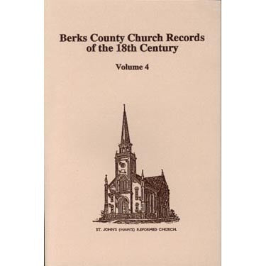 Berks County, Pennsylvania, Church Records of the 18th Century, Vol. 4 - F. Edward Wright
