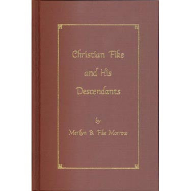 Christian Fike and His Descendants - Merilyn B. Fike Morrow