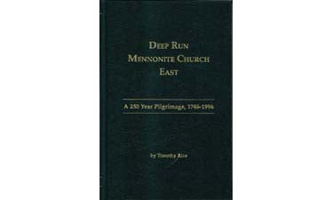 Deep Run Mennonite Church East: A 250-Year Pilgrimage, 1746-1996 - Tim Rice
