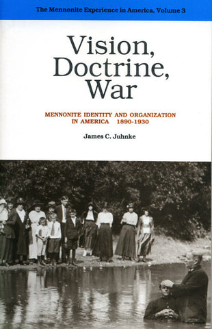 Vision, Doctrine, War: Mennonite Identity and Organization in America, 1890-1930 - James C. Juhnke