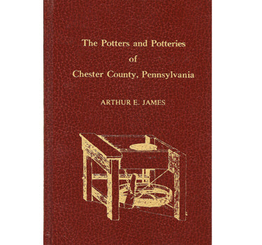Potters and Potteries of Chester Co., Pennsylvania - Arthur E. James