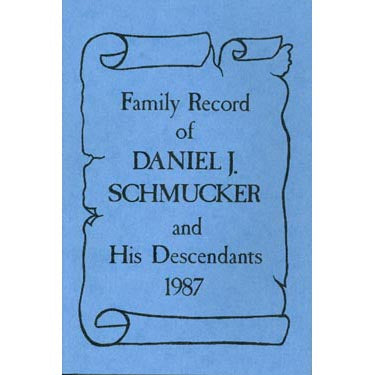 The Family Record of Daniel J. Schmucker and His Descendants - Owen E. Borkholder