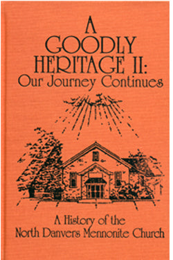 A Goodly Heritage II: Our Journey Continues; A History of the North Danvers Mennonite Church - Steven R. Estes
