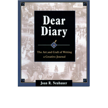Dear Diary: The Art and Craft of Writing a Creative Journal - Joan R. Neubauer