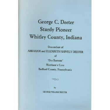 George C. Deeter, Sturdy Pioneer, Whitley County, Indiana - George W. Deeter