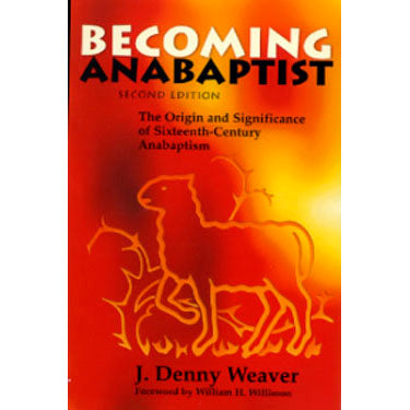Becoming Anabaptist - J. Denny Weaver
