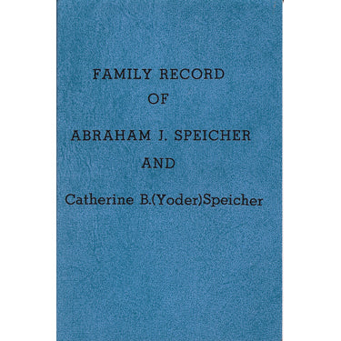 Family Record of Abraham J. Speicher and Catherine B. (Yoder) Speicher and Their Descendants, 1882-1996 - Mary E. Laughman