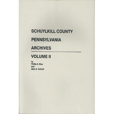 Schuylkill Co., Pennsylvania, Archives, Vol. II - Phillip A. Rice and Jean A. Dellock