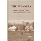 The Wanners, an Early Lancaster County, Pennsylvania, Mennonite Family - Irma Hess Stoltzfus
