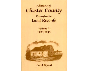 Abstracts of Chester Co., Pennsylvania, Land Records, 1729-1745, Vol. 2 - Carol Bryant
