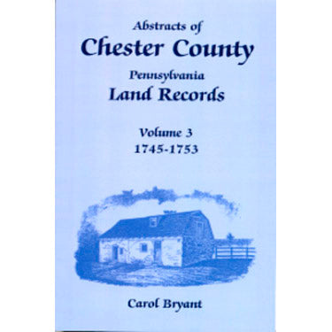 Abstracts of Chester Co., Pennsylvania, Land Records, 1745-1753, Vol. 3 - Carol Bryant