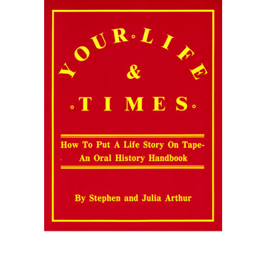 Your Life and Times, How to Put a Story on Tape - Stephen and Julia Arthur