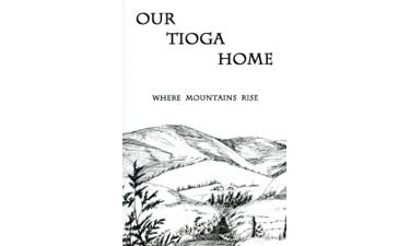 Our Tioga Home; Where Mountains Rise - Louella S. Stauffer, Janice E. Stauffer and Yvonne M. Stauffer