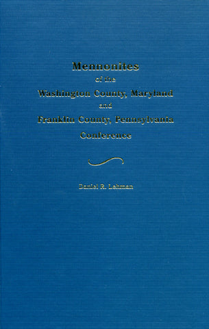 Mennonites of the Washingon Co., Maryland, and Franklin Co., Pennsylvania, Conferences - Daniel R. Lehman