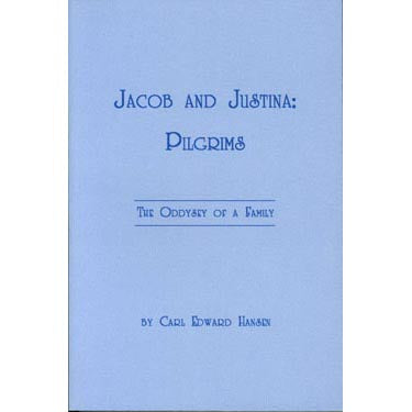 Jacob and Justina: Pilgrims The Odyssey of a Family - Carl E. Hansen
