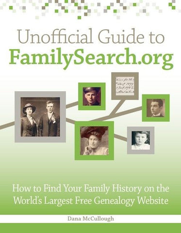 Unofficial Guide to FamilySearch.org - Dana McCullough
