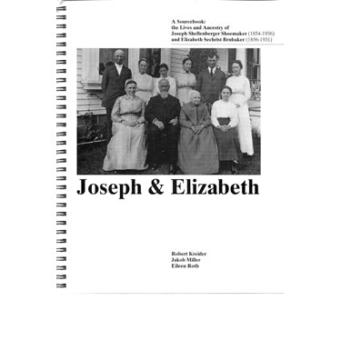 Joseph and Elizabeth: A Sourcebook: The Lives and Ancestry of Joseph Shellenberger Shoemaker (1854-1936) and Elizabeth Sechrist Brubaker (1856-1931) - Robert Kreider, Jakob Miller, and Eileen Roth