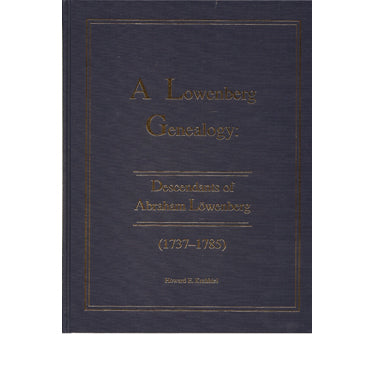 A Lowenberg Genealogy: Descendants of Abraham Lowenberg (1737-1785) - Howard E. Krehbiel