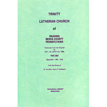 Trinity Lutheran Church of Reading, Berks Co., Pennsylvania, Part II (Baptisms, 1790-1812) - translated by Rev. J. W. Early