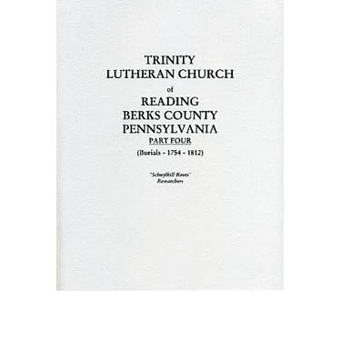 Trinity Lutheran Church of Reading, Berks Co., Pennsylvania, Part IV (Burials, 1754-1812) - translated by Rev. J. W. Early