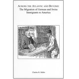 Across the Atlantic and Beyond: The Migration of German and Swiss Immigrants to America - Charles R. Haller