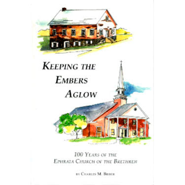 Keeping the Embers Aglow: 100 Years of the Ephrata Church of the Brethren - Charles M. Bieber