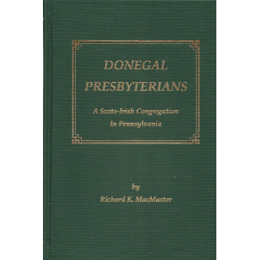 Donegal Presbyterians; A Scots-Irish Congregation in Pennsylvania - Richard K. MacMaster