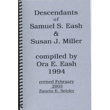Descendants of Samuel S. Eash and Susan J. Miller - compiled by Ora E. Eash