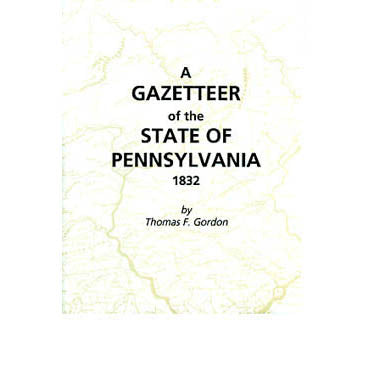 A Gazetteer of the State of Pennsylvania: 1832 - Thomas F. Gordon