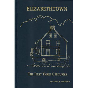 Elizabethtown: The First Three Centuries - Richard K. MacMaster