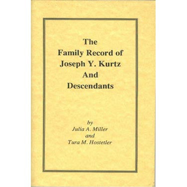 The Family Record of Joseph Y. Kurtz and Descendants - Julia A. Miller and Tura M. Hostetler