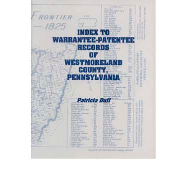 Index to Warrantee-Patentee Records of Westmoreland Co., Pennsylvania - Patricia Duff